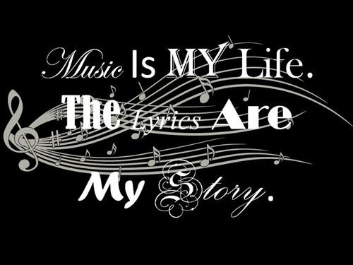 Music is my life and the lyrics are my story.